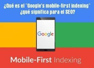 """¿Qué es el """"Google's mobile-first indexing""""? ¿qué significa para el SEO?"""