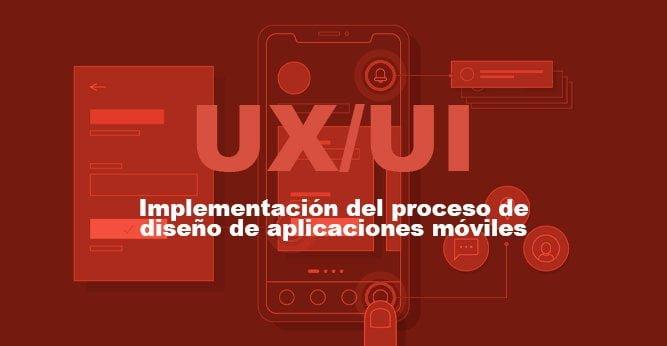 UI/UX | Implementación del proceso de diseño de aplicaciones móviles